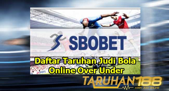 Daftar Taruhan Judi Bola Online Over Under 1 - Daftar Taruhan Judi Bola Online Over Under